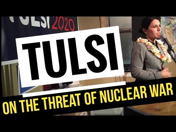 Tulsi Gabbard on the threat of nuclear war