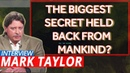 Mark Taylor Interview December 2018 The Biggest Secret Held Back From Mankind