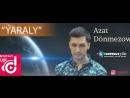 Azat Donmezow - Yaraly toý 2018 HD