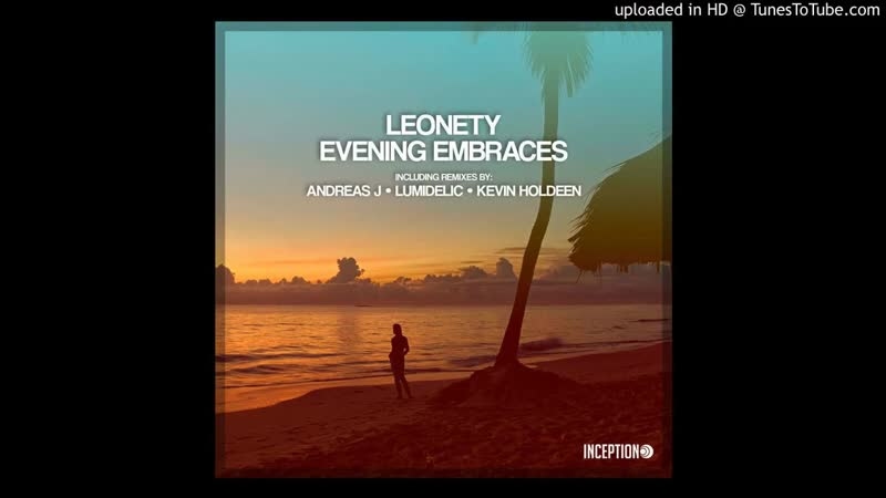 Leonety - Evening Embraces (Lumidelic Remix)