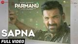 Sapna - Full Video PARMANUThe Story Of PokhranJohn Abraham Diana PentyArijit Singh Sachin-Jigar