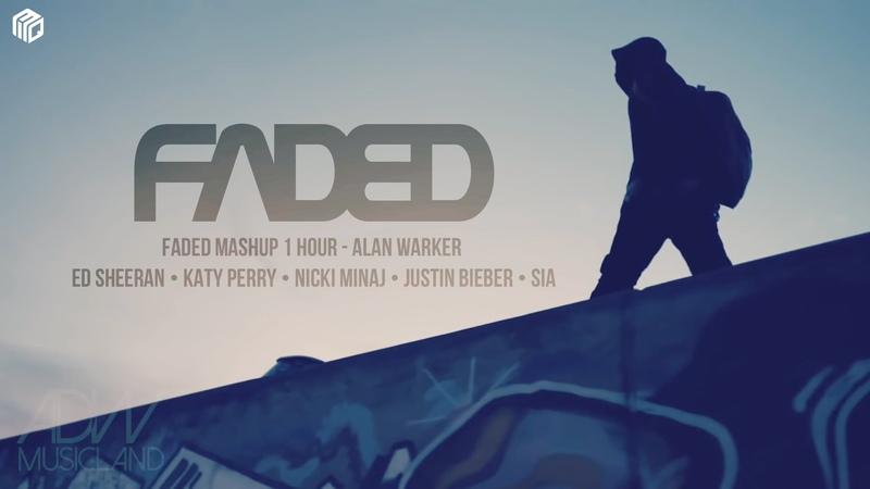 Faded Mashup 1 Hour || Alan Warker - Ed Sheeran • Katy Perry • Nicki Minaj • Justin Bieber • Sia