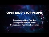 Open Kids - Stop People By Anastasia&kPoltora