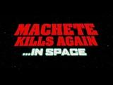 Machete kills again... in space trailer