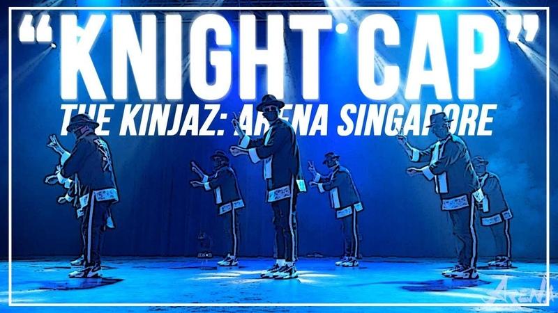 "KINJAZ Knight Cap"" ARENA SINGAPORE 2019"