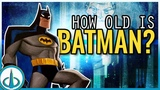 BATMAN - How Old Is The Dark Knight History of the DCAU