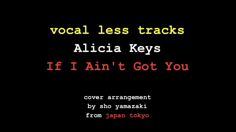 Vocal less If I Ain't Got You Alicia Keys arrangement by sho yamazaki If I Ain't Got You