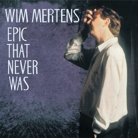 Wim Mertens альбом Epic That Never Was