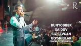 Bunyodbek Saidov - Siz sevgan qo'shiqlar (jonli ijro) (concert version 2018)