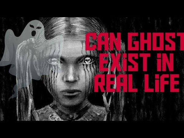 Can Ghosts exist in real life