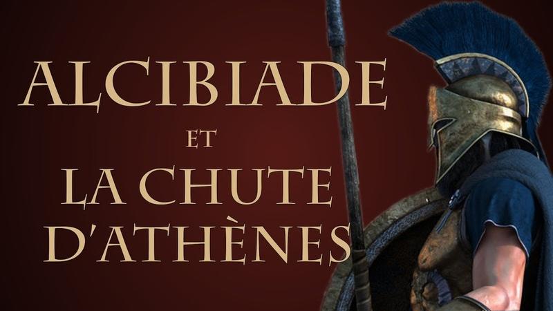 Comment Alcibiade a-t-il précipité la chute dAthènes [QdH10]