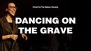Dancing On The Grave - Christ For The Nations Worship