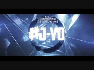 Ne-Yo ft. French Montana - Let Me Love You (Until You Learn To Love Yourself) (J-Yo Remix)