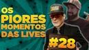 28 - OS PIORES MOMENTOS DAS LIVES