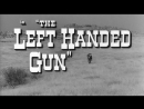 Стрелок левша / The Left Handed Gun 1958