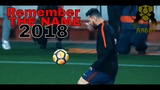 Lionel Messi - Remember The Name 2018