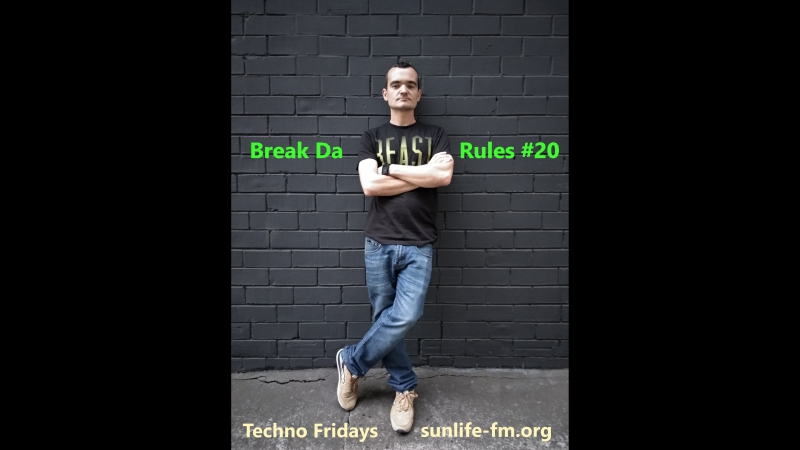 Techno Fridays Break Da Rules 020 radioshow Sunlife FM Underground Radio live from Tel Aviv