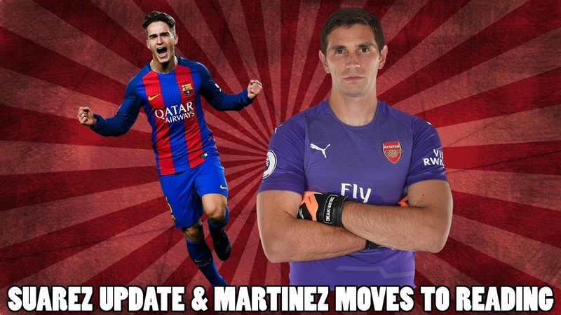 Denis Suarez Arsenal Transfer Update Martinez Joins Reading