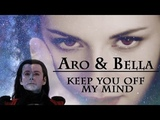 Aro &amp Bella Keep you off my mind