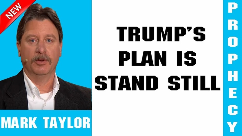 Mark Taylor Prophecy Update 02 18 2019 TRUMP'S PLAN IS STAND STILL