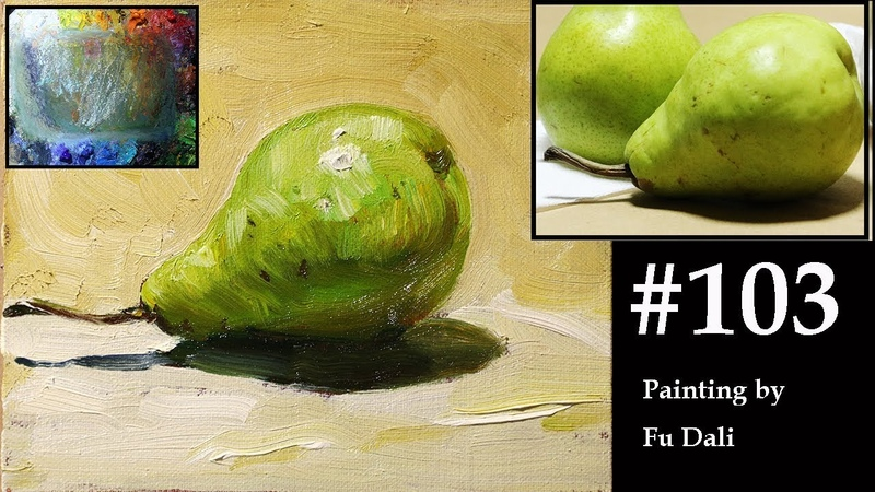 103 How to paint a pear in oil Painting still life by Fu Dali
