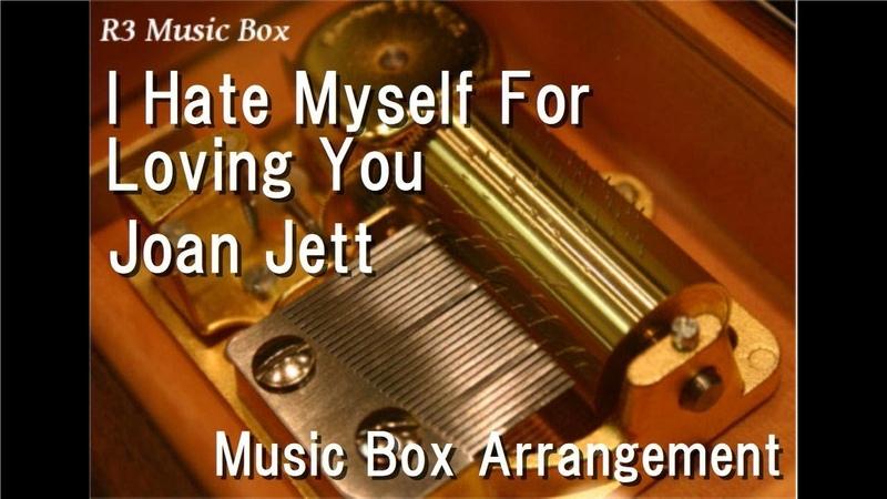 I Hate Myself For Loving You/Joan Jett [Music Box]