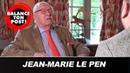 Jean-Marie le Pen se confie en exclusivité dans Balance Ton Post