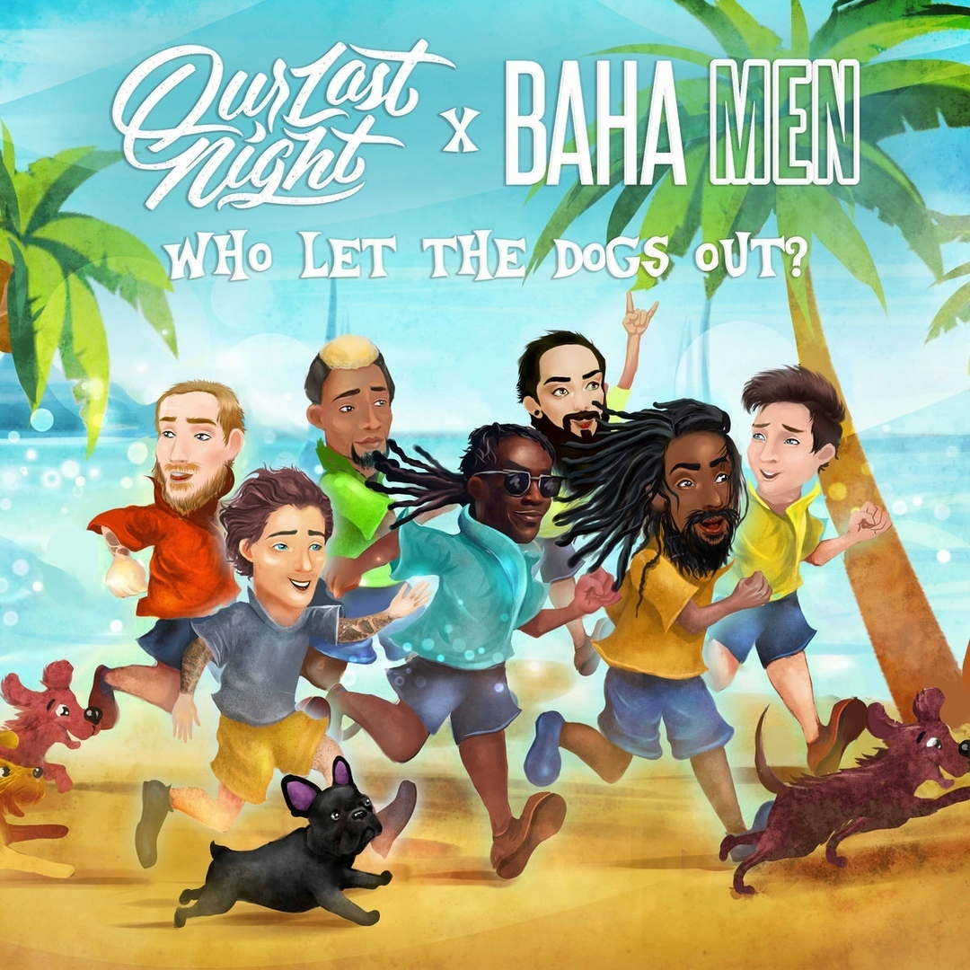 Our Last Night - Who Let the Dogs Out (feat.Baha Men) [single] (2018)
