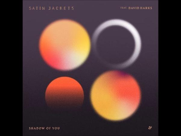 Satin Jackets feat. David Harks - Shadow Of You