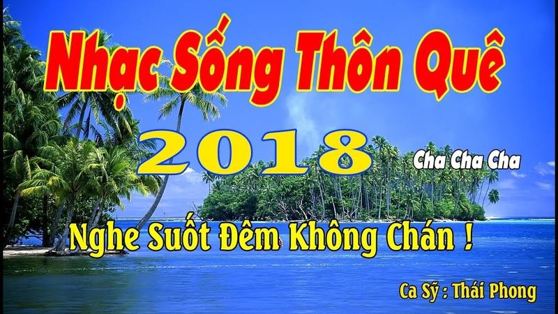 Nhạc Sống Thôn Quê 2018 LK Nhạc Sống Trữ Tình Cực Êm Và Hay Ca Sỹ Thái Phong