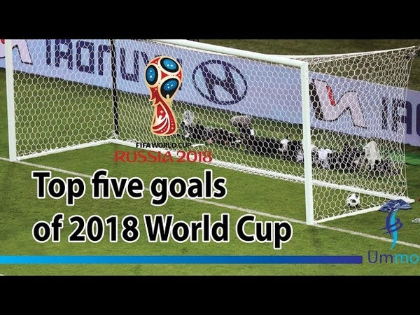Top five goals of 2018 World Cup