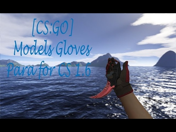 CS GO Models Gloves Para for CS 1 6