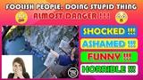 FOOLISH PEOPLE DOING STUPID THING FUNNY-SHOCKED-ASHAMED-HORRIBLE