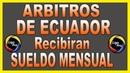 ⚽ Arbitros de Ecuador RECIBIRAN SUELDO MENSUAL ▷ Por Sus Servicios en La Liga Pro Ecuador ⚽