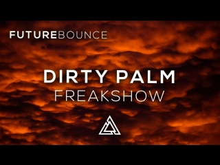 Dirty Palm - Freakshow (feat. LexBlaze)