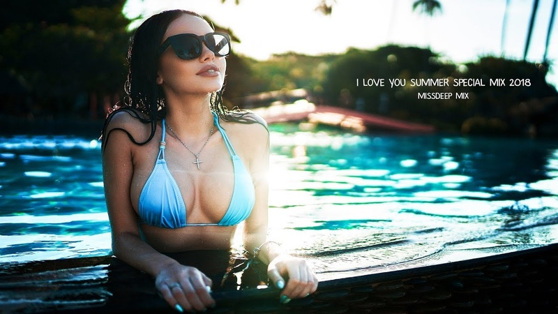 I Love You Summer Special Mix 2018 - Best Of Deep House Sessions Music Chill Out New Mix By MissDeep