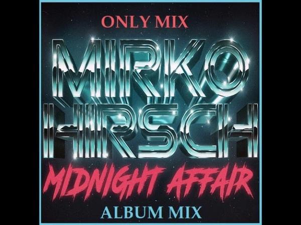 Mirko Hirsch - Midnight Affair (Album Mix) [2018]