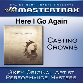 Casting Crowns альбом Here I Go Again [Performance Tracks]