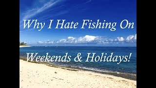 Why I Hate Fishing On Weekends Holidays!