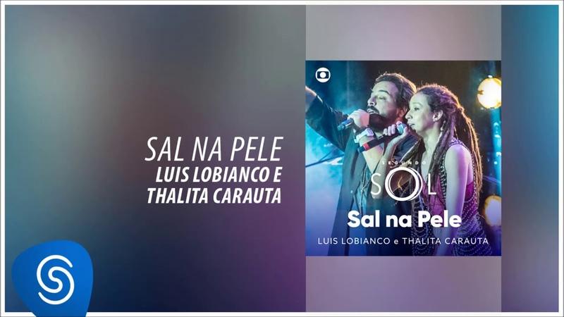 Luis Lobianco e Thalita Carauta - Sal na Pele (Segundo Sol) [Áudio Oficial]