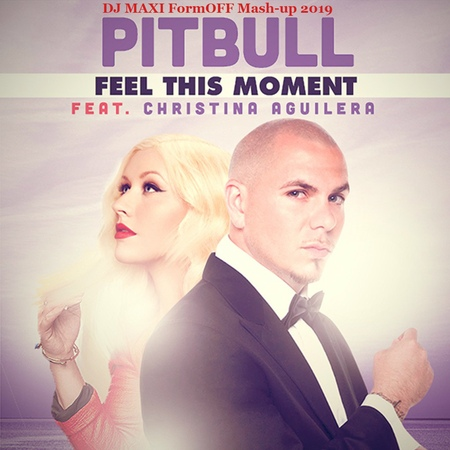 Pitbull Christina Aguilera DJ RICH ART Feel This Moment DJ MAXI FormOFF Mash up 2019