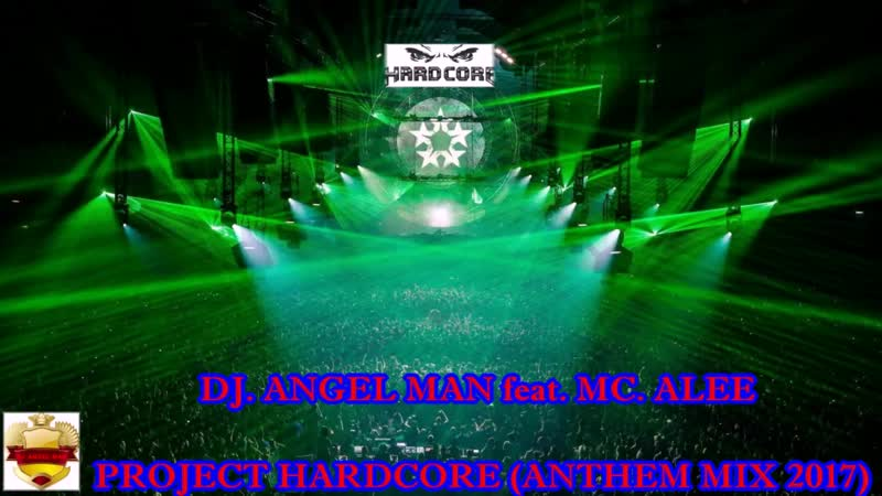 DJ. ANGEL MAN feat. MC. ALEE - PROJECT HARDCORE (ANTHEM MIX 2017)