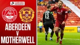 Aberdeen 3-1 Motherwell Top 6 Hopes Over for The Well After Defeat Ladbrokes Premiership