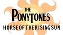 The Ponytones - Horse of the Rising Sun (The Animals Ponified)