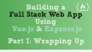 Full Stack Web App using Part 7 Wrapping Up