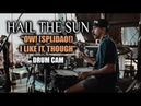 Hail The Sun Ow SPLIDAO I Like It Though Drum Cam LIVE