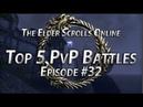 Top 5 PvP Battles 32 - The Elder Scrolls Online