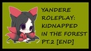 Yandere Roleplay - Kidnapped in the Forest [Part 2][END]