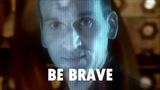 Doctor Who Be Brave Ninth Doctor