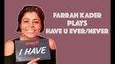 FARRAH KADER PLAYS HAVE U EVER/NEVER? FARRAH KADER HOT EXCLUSIVE VIDEO l FARRAH KADER VIDEO